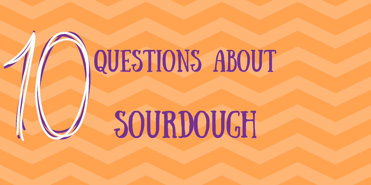 Featured image of your top 10 questions about sourdough